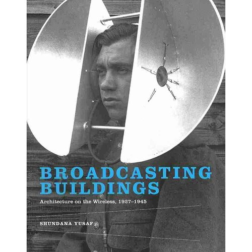 Broadcasting Buildings: Architecture on the Wireless, 1927-1945