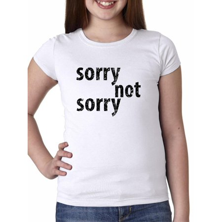 Sorry    Not Sorry   No Regrets Funny Graphic Girls Cotton Youth T Shirt