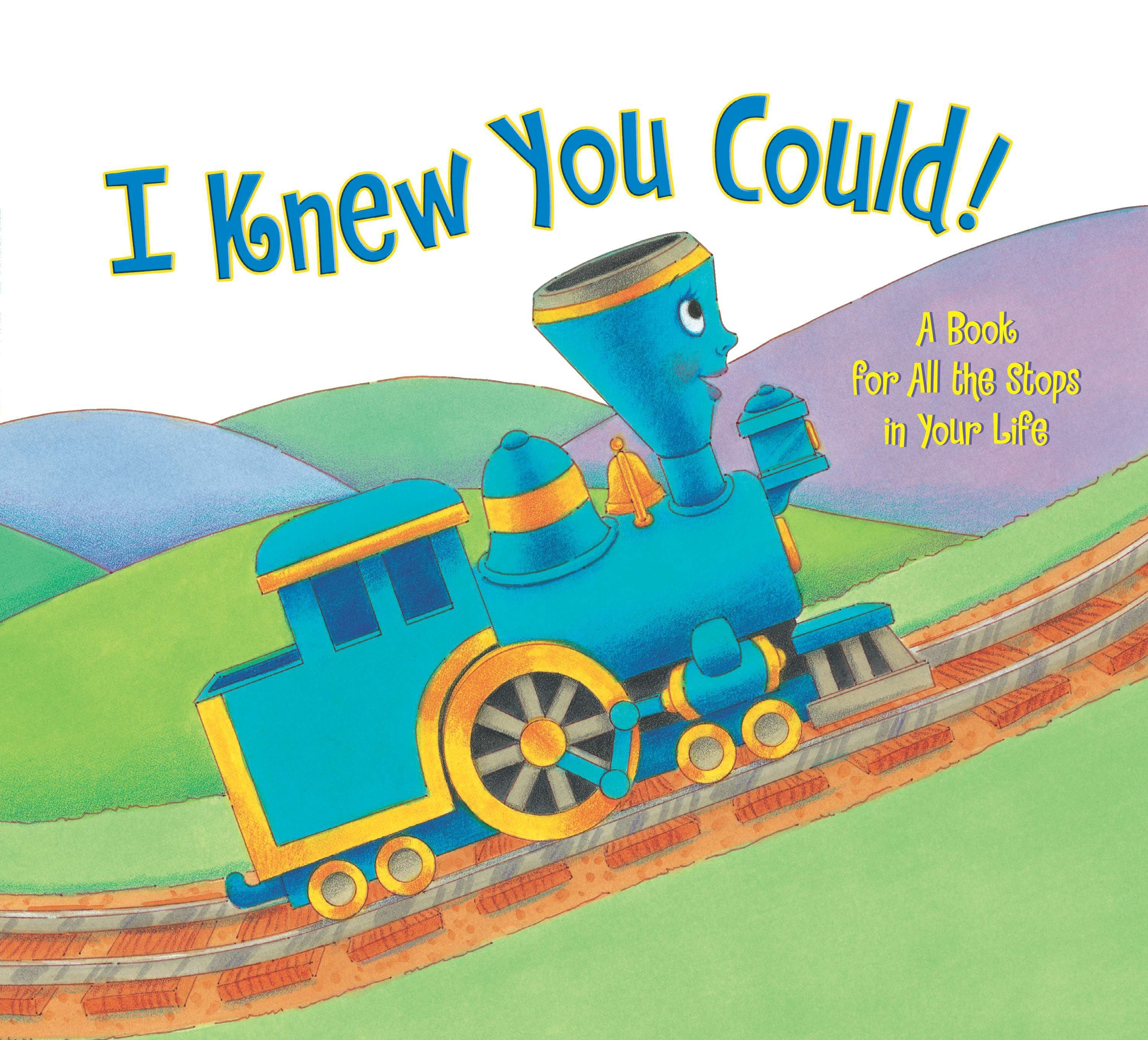 I Knew You Could! : A Book for All the Stops in Your Life