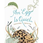 An Egg Is Quiet : (Nature Books for Kids, Children's Books Ages 3-5, Award Winning Children's Books)