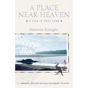 A Place Near Heaven A Year in West Cork - eBook