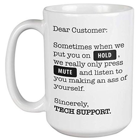 Tech Coffee (Dear Customer. Sincerely, Tech Support. Funny Annoying Coffee & Tea Gift Mug For Moms, Women, Men, Customer Support, Software Engineer, Boss, IT Professional, Computer Helpdesk, And Coders (15oz) )