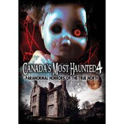 Canada's Most Haunted 4: Paranormal Horrors Of by