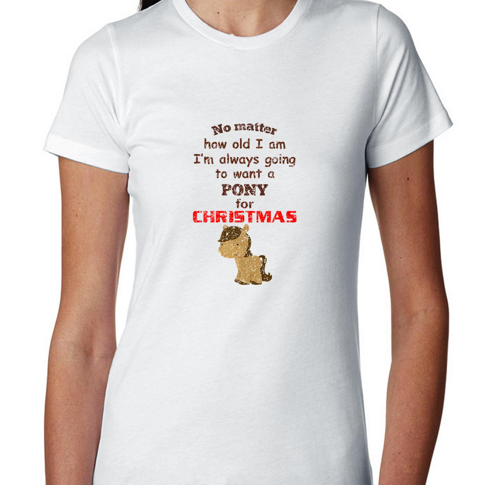 I Am I'm Always Going To Want A Pony For Christmas Women's Cotton T-Shirt