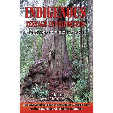 Indigenous Teenage Interpreters in Museums and Public Education: The Native Youth Program in the Museum of Anthropology at the University of British Columbia -