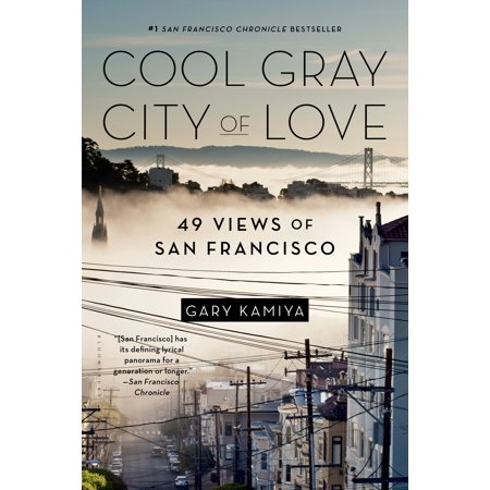 Cool gray city of love : 49 views of san francisco: (Cool Places To Go In San Francisco)