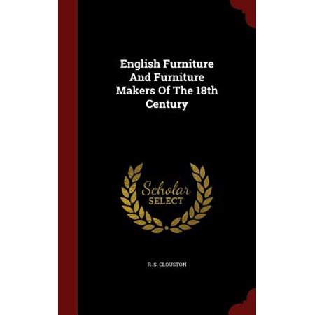 English Furniture and Furniture Makers of the 18th Century 18th Century English Furniture