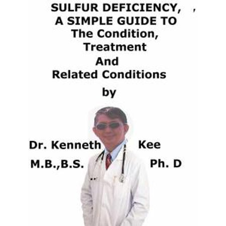 Sulfur Deficiency, A Simple Guide To The Condition, Treatment And Related  Conditions - eBook