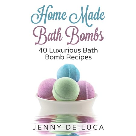 Bath Bomb Recipie (Luxurious Bath Bombs - 40 Bath Bomb Recipes: Simply DIY Recipes for Relaxation or Profit)