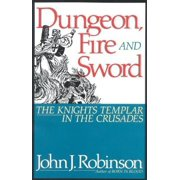 Dungeon, Fire and Sword: The Knights Templar in the Crusades (Hardcover)