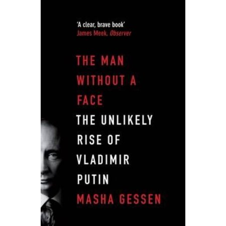 The Man Without A Face  The Unlikely Rise Of Vladimir Putin  Paperback