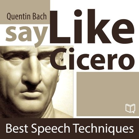 Say Like Cicero. Best Speech Techniques - eBook (Made Of Honor Speeches For Best Friend Examples)
