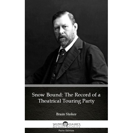 Snow Bound The Record of a Theatrical Touring Party by Bram Stoker - Delphi Classics (Illustrated) - eBook