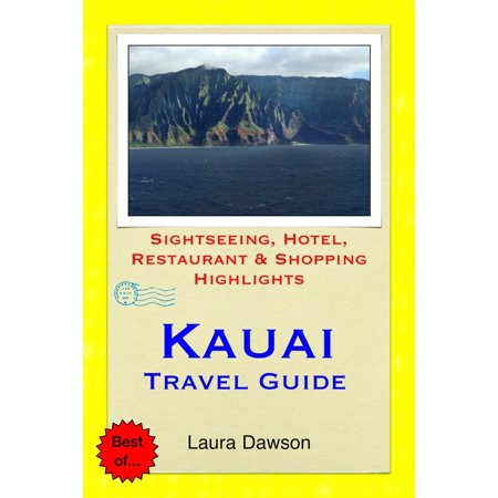 Kauai (The Garden Island of Hawaii) Travel Guide - Sightseeing, Hotel, Restaurant & Shopping Highlights (Illustrated) -
