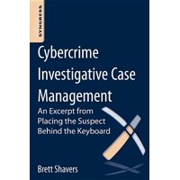 Cybercrime Investigative Case Management : An Excerpt from Placing the Suspect Behind the Keyboard (Paperback)