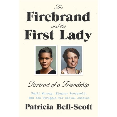 The Firebrand and the First Lady : Portrait of a Friendship: Pauli Murray, Eleanor Roosevelt, and the Struggle for Social (Pawnee First In Friendship Fourth In Obesity Shirt)