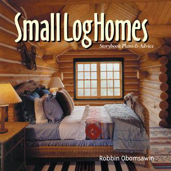 Small Log Homes : Storybook Plans & Advice (Best Log Home Plans)