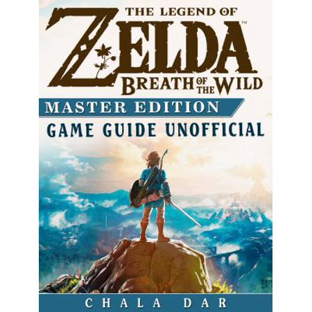 The Legend of Zelda Breath of the Wild Master Edition Game Guide Unofficial -