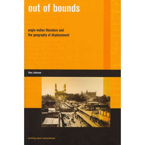 Out of Bounds: Anglo-Indian Literature and the Geography of Displacement