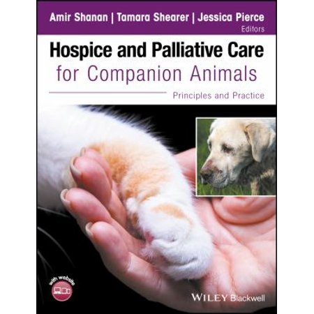 Hospice And Palliative Care For Companion Animals  Principles And Practice