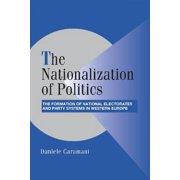 The Nationalization of Politics : The Formation of National Electorates and Party Systems in Western Europe