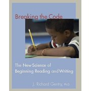 Breaking the Code : The New Science of Beginning Reading and Writing