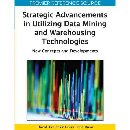 Strategic Advancements In Utilizing Data Mining And Warehousing Technologies  New Concepts And Developments