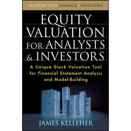 Equity Valuation For Analysts   Investors  A Unique Stock Valuation Tool For Financial Statement Analysis And Model Building