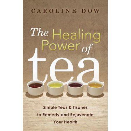 - The Healing Power of Tea: Simple Teas & Tisanes to Remedy and Rejuvenate Your Health