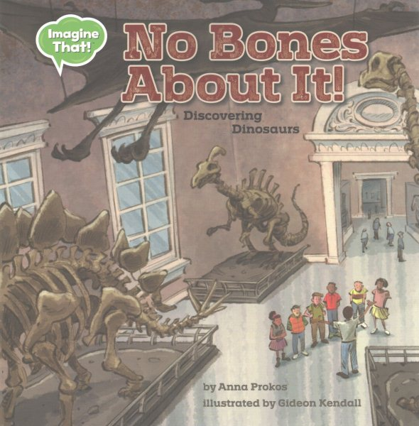 No Bones about It : Discovering Dinosaurs