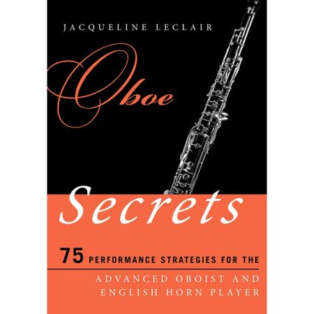 Oboe Secrets: 75 Performance Strategies for the Advanced Oboist and English Horn Player
