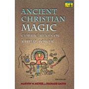 Ancient Christian Magic : Coptic Texts of Ritual Power