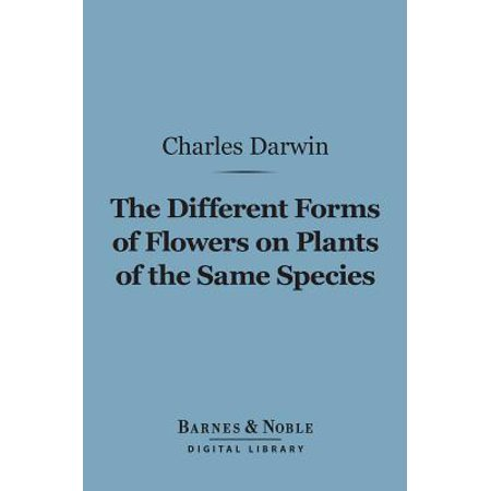 Plant Species - The Different Forms of Flowers on Plants of the Same Species (Barnes & Noble Digital Library) - eBook