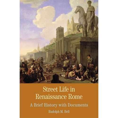 Street Life in Renaissance Rome: A Brief History With Documents