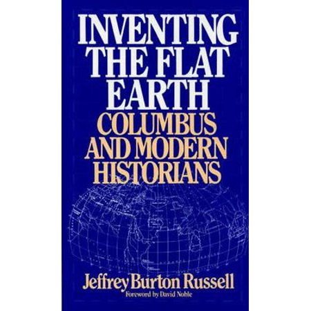 Inventing the Flat Earth : Columbus and Modern (Did Columbus Think The World Was Flat)