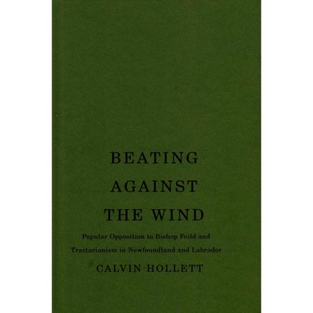 Beating Against the Wind: Popular Opposition to Bishop Feild and Tractarianism in Newfoundland and Labrador, 1844-1876