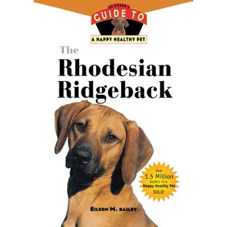 The Rhodesian Ridgeback : An Owner's Guide to a Happy Healthy -