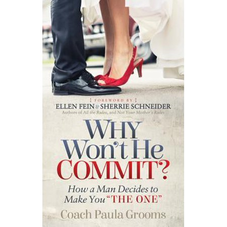 Why Won't He Commit? : How a Man Decides to Make You