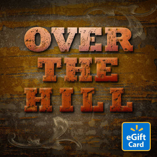 Over the Hill Walmart eGift Card