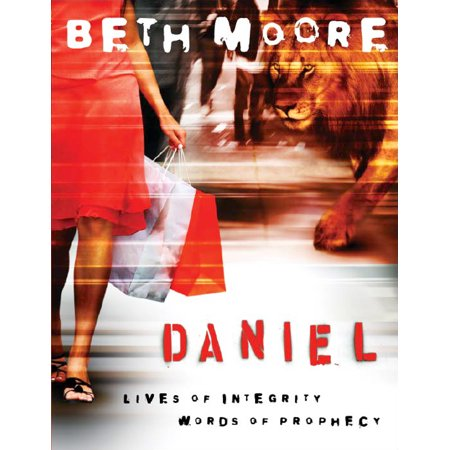 Daniel - Bible Study Book : Lives of Integrity, Words of (Understanding The Prophecy Of Daniel 70 Weeks)