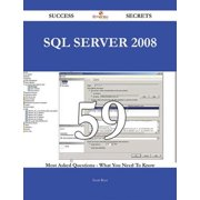 SQL Server 2008 59 Success Secrets - 59 Most Asked Questions On SQL Server 2008 - What You Need To Know - eBook
