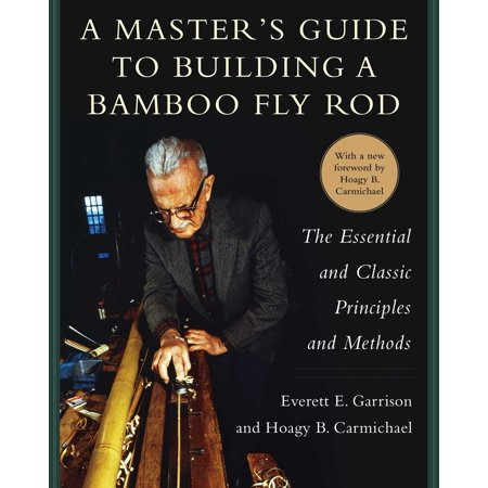 A Master's Guide to Building a Bamboo Fly Rod : The Essential and Classic Principles and Methods thumbnail
