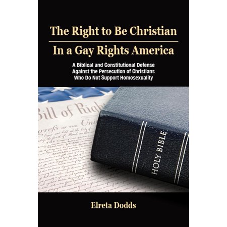 Does Not Support (The Right to Be Christian in a Gay Rights America : A Biblical and Constitutional Defense Against the Persecution of Christians Who Do Not Support Homosexu )