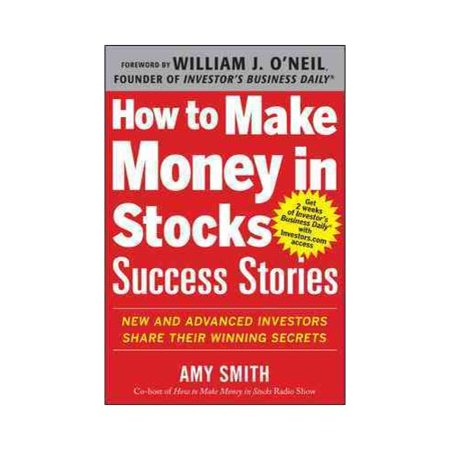 How to Make Money in Stocks Success Stories: New and Advanced Investors Share Their Winning Secrets