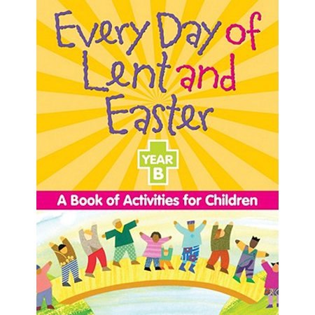 Every Day of Lent and Easter, Year B : A Book of Activities for