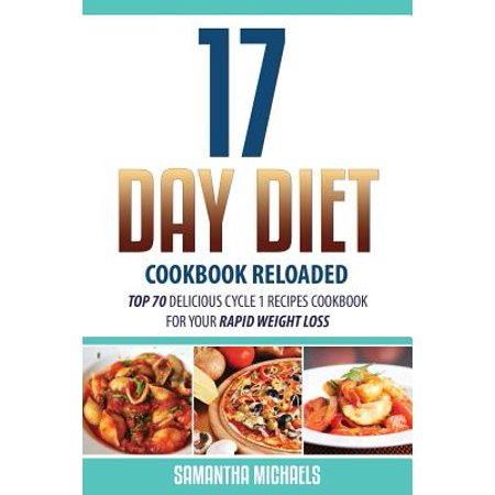 17 Day Diet Cookbook Reloaded : Top 70 Delicious Cycle 1 Recipes Cookbook for Your Rapid Weight