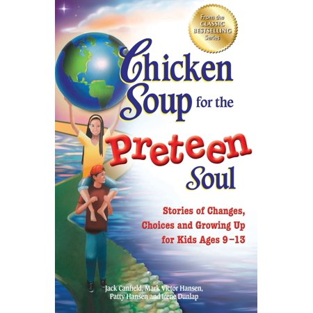 Chicken Soup for the Preteen Soul : Stories of Changes, Choices and Growing Up for Kids Ages (Best Chicken Soup Stories)