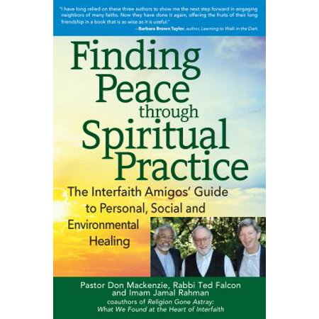 Finding Peace Through Spiritual Practice : The Interfaith Amigos' Guide to Personal, Social and Environmental (The Garden Of Peace By Rabbi Shalom Arush)
