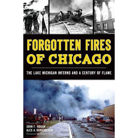 Forgotten Fires of Chicago: : The Lake Michigan Inferno and a Century of