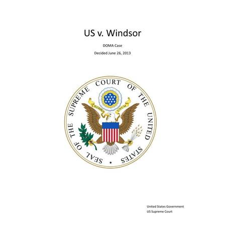 Supreme Court Decision US v. Windsor - DOMA Case - Decided June 26, 2013 - (Text Of Supreme Court Decision On Gay Marriage)